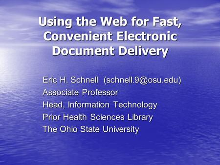 Using the Web for Fast, Convenient Electronic Document Delivery Eric H. Schnell Associate Professor Head, Information Technology Prior.