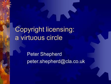 Copyright licensing: a virtuous circle Peter Shepherd