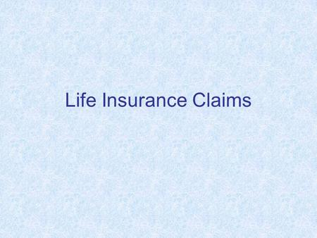 <strong>Life</strong> <strong>Insurance</strong> Claims. Introduction A claim is the payment made by the <strong>insurer</strong> to the <strong>insured</strong> or claimant on the occurrence of the event specified.