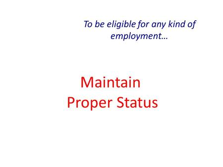 Maintain Proper Status To be eligible for any kind of employment…