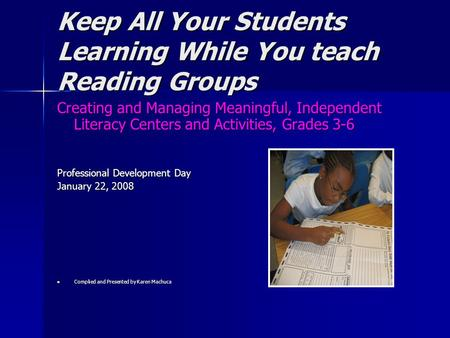 Keep All Your Students Learning While You teach Reading Groups Creating and Managing Meaningful, Independent Literacy Centers and Activities, Grades 3-6.