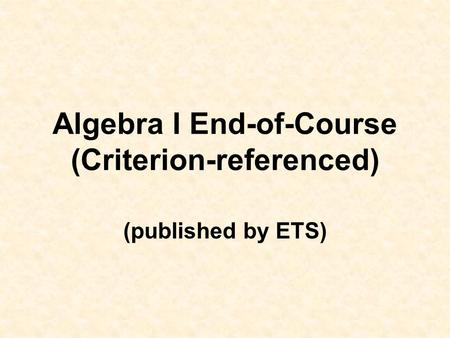 Algebra I End-of-Course (Criterion-referenced) (published by ETS)