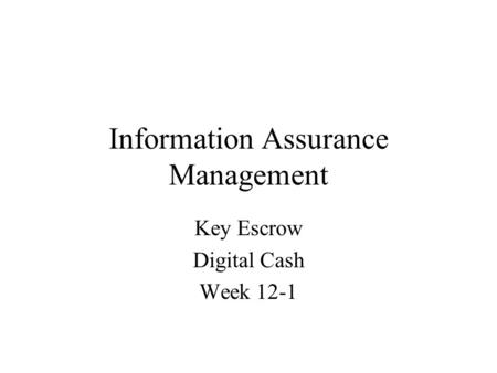 Information Assurance Management Key Escrow Digital Cash Week 12-1.