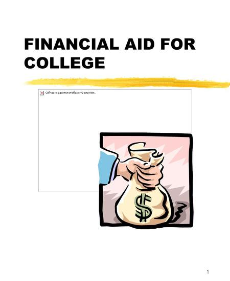1 FINANCIAL AID FOR COLLEGE. Financial Aid Presentation Project, NCASFAA/NCSEAA 2 SCOPE OF THIS WORKSHOP What is financial aid College costs Application.