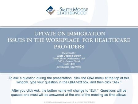 © 2009 Smith Moore Leatherwood LLP. ALL RIGHTS RESERVED. UPDATE ON IMMIGRATION ISSUES IN THE WORKPLACE FOR HEALTHCARE PROVIDERS Presented by: Laura Deddish.
