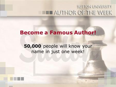 Become a Famous Author! 50,000 people will know your name in just one week!