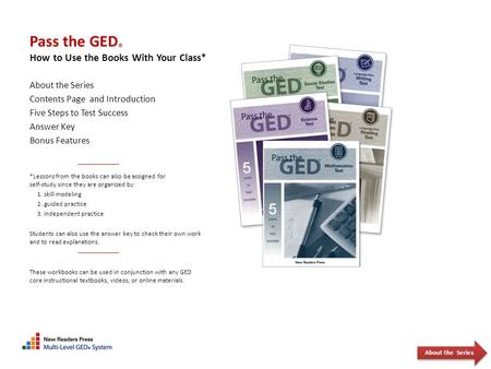 Pass the GED ® How to Use the Books With Your Class* About the Series Contents Page and Introduction Five Steps to Test Success Answer Key Bonus Features.