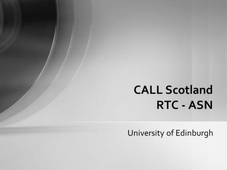 University of Edinburgh CALL Scotland RTC - ASN. Curriculum for Excellence 'Our aspiration is to enable all children to develop their capacities as successful.
