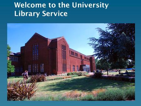 Welcome to the University Library Service. Getting into the library Use your University ID/ Smartcard.