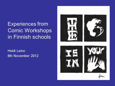 Experiences from Comic Workshops in Finnish schools Heidi Leino 6th November 2012.