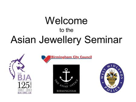 Welcome to the Asian Jewellery Seminar. Copyright - The Birmingham Assay Office 2012 Average Gold price 1973 to 2011.