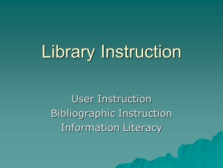 Library Instruction User Instruction Bibliographic Instruction Information Literacy.