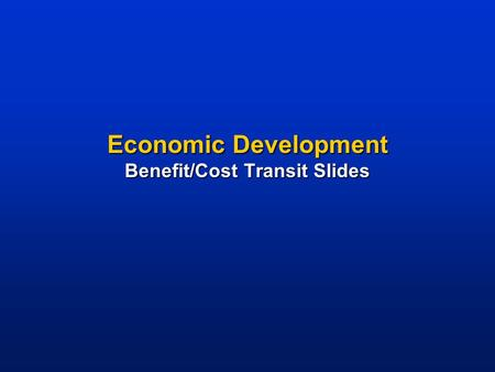 Economic Development Benefit/Cost Transit Slides.