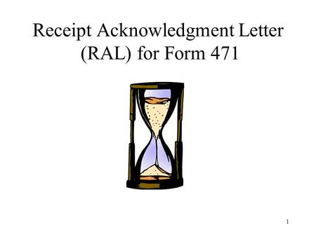 1 Receipt Acknowledgment Letter (RAL) for Form 471.