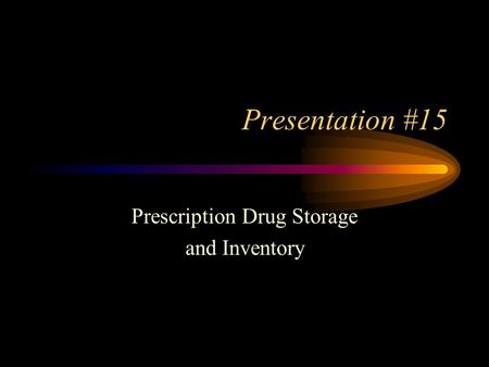 Presentation #15 Prescription Drug Storage and Inventory.
