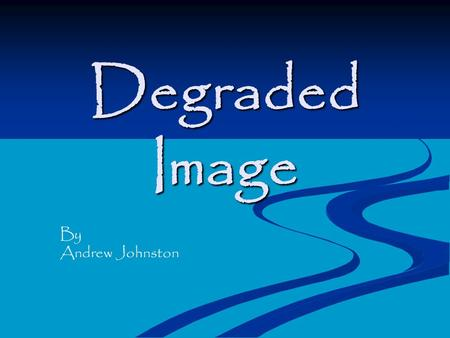 Degraded Image By Andrew Johnston. Here is the original picture taken with a digital camera. Original Image.