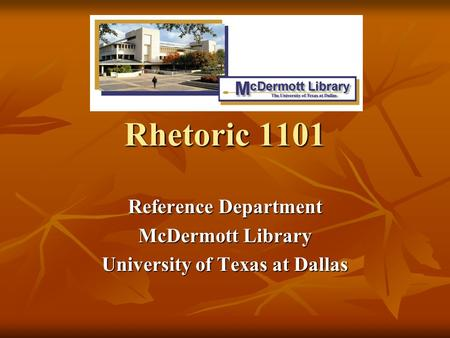 Reference Department McDermott Library University of Texas at Dallas Rhetoric 1101.