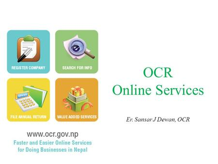 "OCR Online Services Er. Sansar J Dewan, OCR. कार्तिक २४, २०६९ Launch of ""View Company Profile"" माघ ८, २०६९ Issuance of the Company (E-Filing) Directives,"