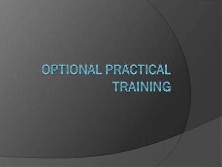 .. What is OPT?  Optional Practical Training is one year of work permission in a student's field of study after completion of studies at each degree.