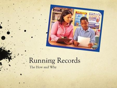 Running Records The How and Why.