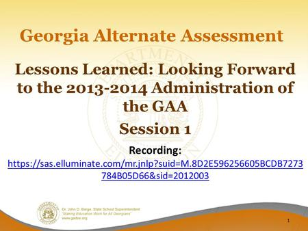 Lessons Learned: Looking Forward to the 2013-2014 Administration of the GAA Session 1 Recording: https://sas.elluminate.com/mr.jnlp?suid=M.8D2E596256605BCDB7273.