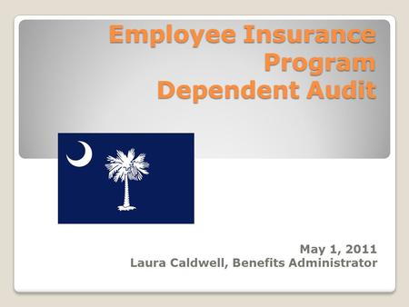 Employee Insurance Program Dependent Audit May 1, 2011 Laura Caldwell, Benefits Administrator.