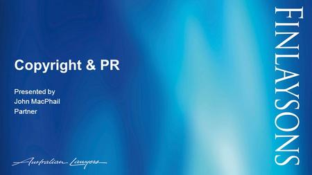 Copyright & PR Presented by John MacPhail Partner.