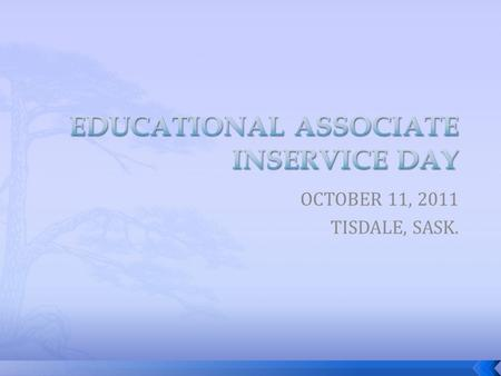 OCTOBER 11, 2011 TISDALE, SASK..  CRUCIAL CONVERSATION INTRO  10-15-10:30 – COFFEE BREAK  EARLY LEARNING PRINCIPLES  12:00-1:00 – LUNCH  1:00-1:45.