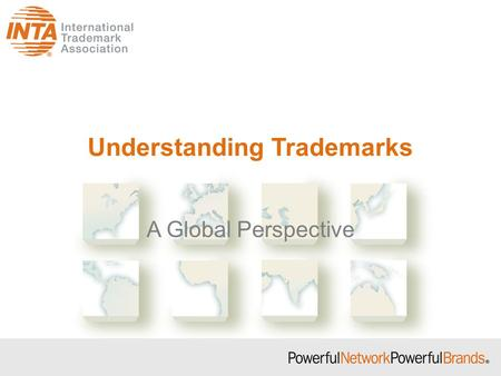 Understanding Trademarks A Global Perspective. Types of Intellectual Property Copyright Patent Industrial Design Utility Model Trademark Trade Name Trade.