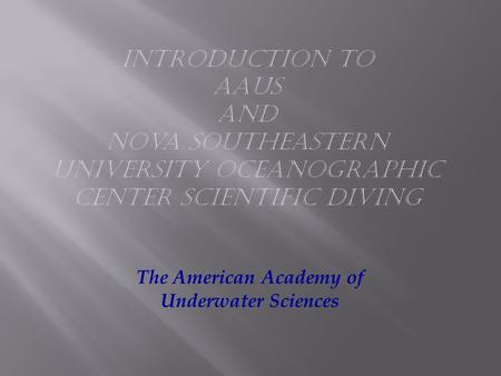 The American Academy of Underwater Sciences. The purpose of the project using scientific diving is the advancement of science. The tasks of a scientific.