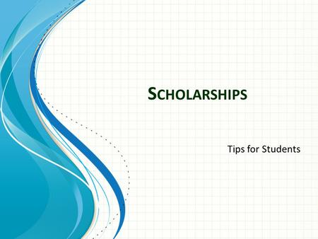 S CHOLARSHIPS Tips for Students. Scholarship Process at CNHS: Check website frequently for the latest updates on scholarships.