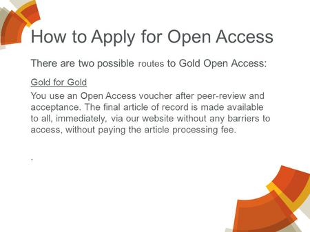 Gold for Gold You use an Open Access voucher after peer-review and acceptance. The final article of record is made available to all, immediately, via our.