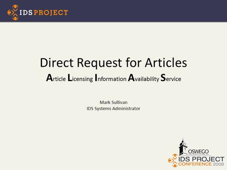 Direct Request for Articles A rticle L icensing I nformation A vailability S ervice Mark Sullivan IDS Systems Administrator.