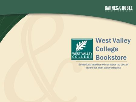 By working together we can lower the cost of books for West Valley students West Valley College Bookstore.
