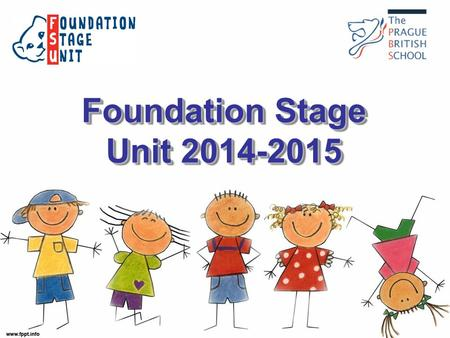 Foundation Stage Unit 2014-2015. Our staff Mr Alex Harrison Foundation Stage Coordinator Responsible for the overall management of the Foundation Stage.