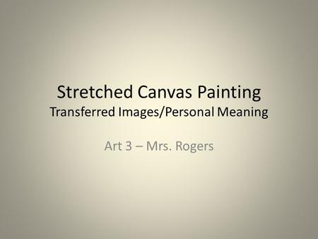 Stretched Canvas Painting Transferred Images/Personal Meaning Art 3 – Mrs. Rogers.