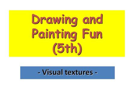 Drawing and Painting Fun (5th) - Visual textures -