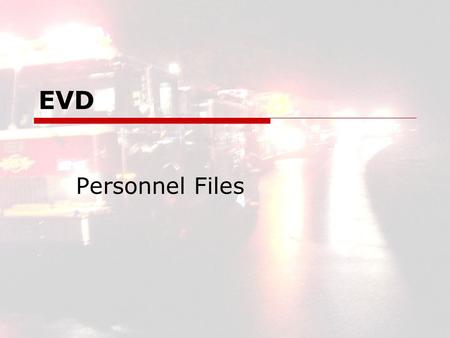 EVD Personnel Files. EVD2 EVD Personnel Files  Human Aspects Physical Ability Medical Condition Background Address Phone Numbers Emergency Contacts Ref.