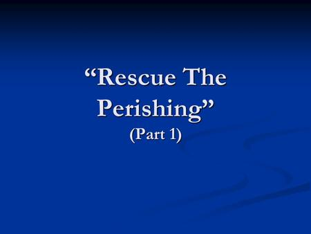 """Rescue The Perishing"" (Part 1). John 3:16 ""For God so loved the world, that he gave his only begotten Son, that whosoever believeth on him should not."