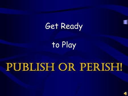 Get Ready to Play Publish or Perish! Please select a team. 1.Reeses 2.KitKat 3.Milky Way 4.Snickers 5. 3 Musketeers.