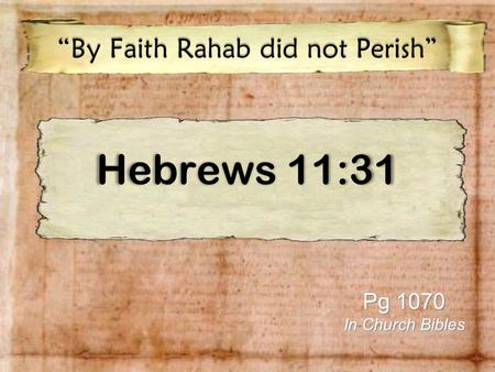 "Hebrews 11:31 ""By Faith Rahab did not Perish"" Pg 1070 In Church Bibles."