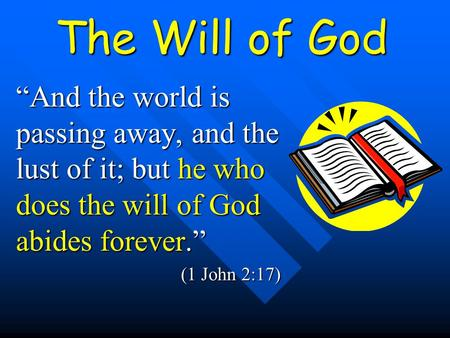 "The Will of God ""And the world is passing away, and the lust of it; but he who does the will of God abides forever."" (1 John 2:17)"
