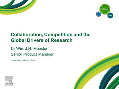 Collaboration, Competition and the Global Drivers of Research Moscow, 18 May 2010 Dr Wim J.N. Meester Senior Product Manager.