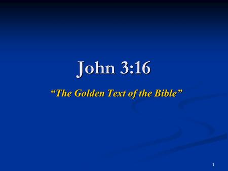 "1 John 3:16 ""The Golden Text of the Bible"". 2 John 3:16 For God so loved the world, that he gave his only begotten Son, that whosoever believeth in him."