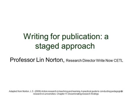 1 Adapted from Norton, L.S. (2009) Action research in teaching and learning. A practical guide to conducting pedagogical research in universities. Chapter.
