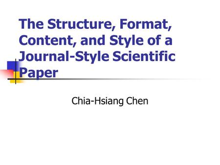 The Structure, Format, Content, and Style of a Journal-Style Scientific Paper Chia-Hsiang Chen.