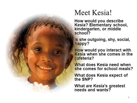 Meet Kesia! How would you describe Kesia? Elementary school, kindergarten, or middle school? Is she outgoing, shy, social, happy? How would you interact.