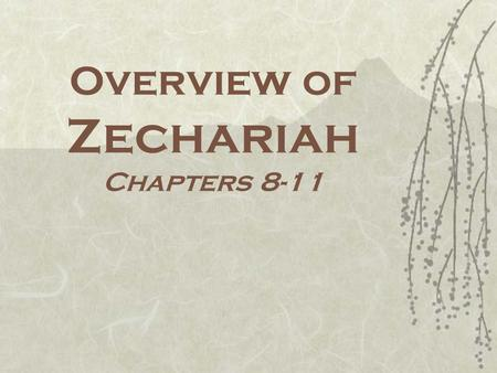 Overview of Zechariah Chapters 8-11. One Word Review  Repentance, Thoroughness, Rituals  Holiness, Purity, and Righteousness  The Branch and the Messianic.