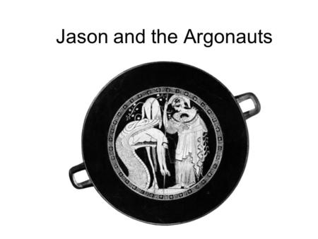 Jason and the Argonauts. The Argonauts (Minyae) The Argonauts come from the generation before the Trojan war, and many of the fathers of the great Greek.