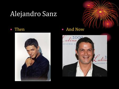 Alejandro Sanz ThenAnd Now. ¿Quién es Alejandro Sanz? Alejandro Sanz is a popular singer/songwriter and musician. His birth name is Alejandro Sánchez-